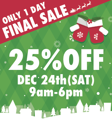 Final 25%OFF sale of the season! Sat. December 24th only!!